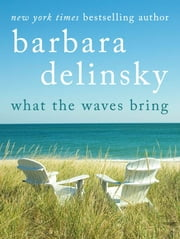What the Waves Bring ebook by Barbara Delinsky