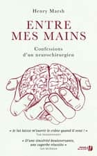 Entre mes mains ebook by Henry MARSH, Karine REIGNER-GUERRE