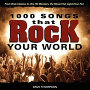 1000 Songs that Rock Your World - From Rock Classics to one-Hit Wonders, the Music That Lights Your Fire ebook by Dave Thompson