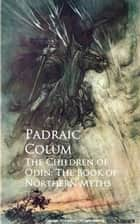 The Children of Odin: The Book of Northern Myths ebook by Padraic  Colum