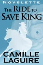 The Ride to Save King ebook by Camille LaGuire