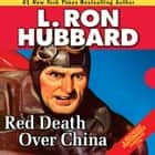 Red Death Over China audiobook by L. Ron Hubbard