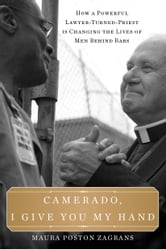 Camerado, I Give You My Hand - How a Powerful Lawyer-Turned-Priest Is Changing the Lives of Men Behind Bars ebook by Maura Poston Zagrans,David T. Link