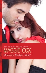 Mistress, Mother...Wife? ebook by Maggie Cox
