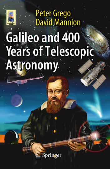 Galileo and 400 Years of Telescopic Astronomy ebook by Peter Grego,David Mannion