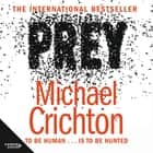 Prey - A Novel audiobook by Michael Crichton