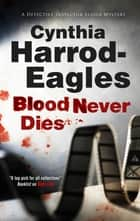 Blood Never Dies ebook by Cynthia Harrod-Eagles