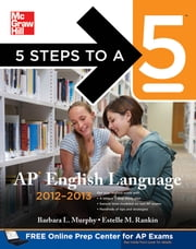 5 Steps to a 5 AP English Language, 2012-2013 Edition ebook by Barbara Murphy,Estelle M. Rankin