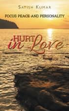 HURT IN LOVE - FOCUS PEACE AND PERSONALITY ebook by Satish Kumar