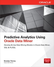 Predictive Analytics Using Oracle Data Miner - Develop & Use Data Mining Models in ODM, SQL & PL/SQL ebook by Brendan Tierney