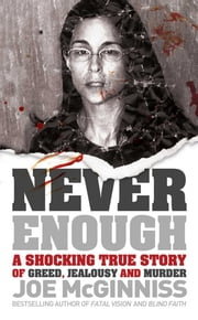 Never Enough - A Shocking True Story of Greed, Jealousy and Murder ebook by Joe McGinniss