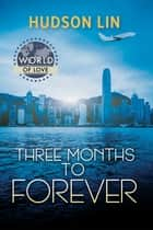 Three Months to Forever ebook by Hudson Lin