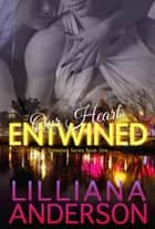 Our Hearts Entwined: Entwined Book One ebook by Lilliana Anderson