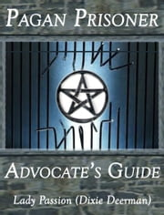 Pagan Prisoner Advocate's Guide ebook by Dixie Deerman