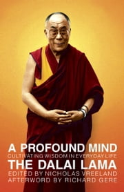 A Profound Mind - Cultivating Wisdom in Everyday Life ebook by H. H. the Dalai Lama,Nicholas Vreeland,Richard Gere