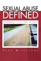 Sexual Abuse Defined ebook by Vera Milestone