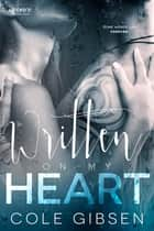 Written on My Heart ebook by Cole Gibsen