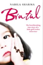 Brutal: The Heartbreaking True Story of a Little Girl's Stolen Innocence eBook by Nabila Sharma