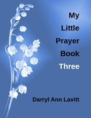 My Little Prayer Book Three ebook by Darryl Ann Lavitt
