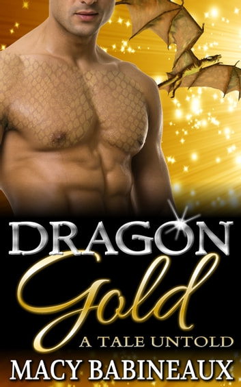 Dragon Gold - A Tale Untold ebook by Macy Babineaux