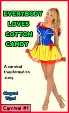 Everybody Loves Cotton Candy - (transformation) ebook by Chrystal Wynd