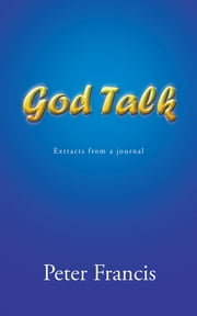 GOD TALK - Extracts from a journal ebook by Peter Francis