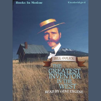 The Greatest Inventor In The West audiobook by Bill Gulick