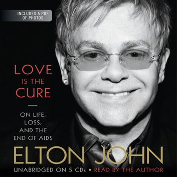 Love Is the Cure - On Life, Loss, and the End of AIDS audiobook by Elton John