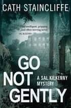 Go Not Gently - Sal Kilkenny #2 ebook by Cath Staincliffe