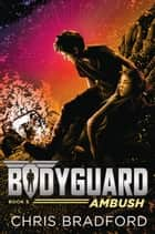 Bodyguard: Ambush (Book 5) ebook by Chris Bradford