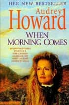 When Morning Comes ebook by Audrey Howard