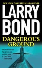 Dangerous Ground - A Jerry Mitchell Novel ebook by Larry Bond