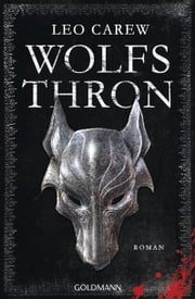 Wolfsthron - Under the Northern Sky 1 - Roman eBook by Leo Carew, Wolfgang Thon