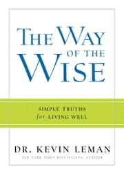 Way of the Wise, The - Simple Truths for Living Well ebook by Dr. Kevin Leman