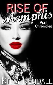 Rise Of Memphis April Chronicles - Rebel and a Saint, #4 ebook by Kitty Kendall