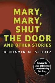 Mary, Mary, Shut the Door - And Other Stories ebook by Benjamin M. Schutz