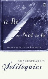 To Be or Not to Be - Shakespeare's Soliloquies ebook by William Shakespeare