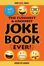 The Funniest & Grossest Joke Book Ever! ebook by Editors of Portable Press