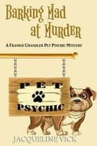 Barking Mad at Murder - Frankie Chandler, Pet Psychic, #1 ebook by Jacqueline Vick