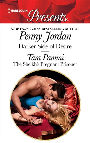 Darker Side of Desire & The Sheikh's Pregnant Prisoner - Darker Side of Desire\The Sheikh's Pregnant Prisoner ebook by Tara Pammi,Penny Jordan