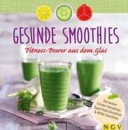 Gesunde Smoothies - Fitness-Power aus dem Glas ebook by Nina Engels