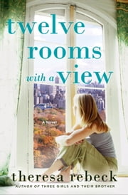 Twelve Rooms with a View - A Novel ebook by Theresa Rebeck