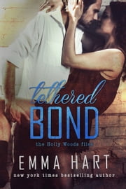 Tethered Bond (Holly Woods Files, #3) ebook by Emma Hart