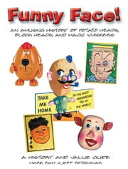 Funny Face!: An Amusing History of Potato Heads, Block Heads, and Magic Whiskers ebook by Rich, Rich
