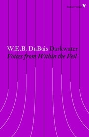 Darkwater - Voices from Within the Veil ebook by W.E.B. Du Bois