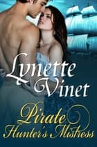 Pirate Hunter's Mistress ebook by Lynette Vinet