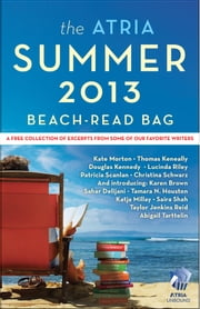 The Atria Summer 2013 Beach-Read Bag - A Free Collection of Excerpts from Some of Our Favorite Writers ebook by Abigail Tarttelin,Sahar Delijani,Christina Schwarz,Kate Morton,Douglas Kennedy,Taylor Jenkins Reid,Lucinda Riley,Karen Brown,Saira Shah,Katja Millay,Tamara N. Houston,Patricia Scanlan,Thomas Keneally