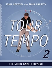 Tour Tempo 2: The Short Game & Beyond ebook by John Novosel,John Garrity,John Novosel Jr.