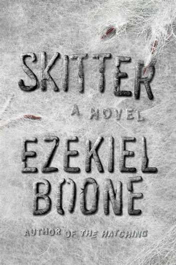 Skitter - The Hatching Series, Book 2 ebook by Ezekiel Boone