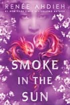 Smoke in the Sun 電子書 by Renée Ahdieh